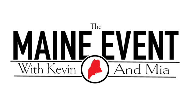The Maine Event with Kevin and Mia