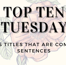 Top Ten Tuesday: Books Titles That Are Complete Sentences