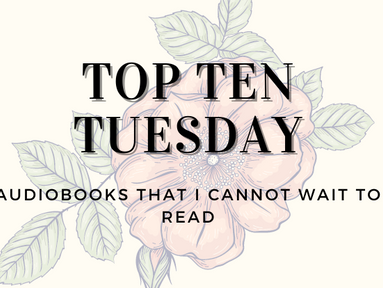 Top Ten Tuesday: Audiobooks I Cannot Wait To Read