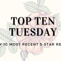 Top Ten Tuesday : Ten Most Recent Five-Star Reads