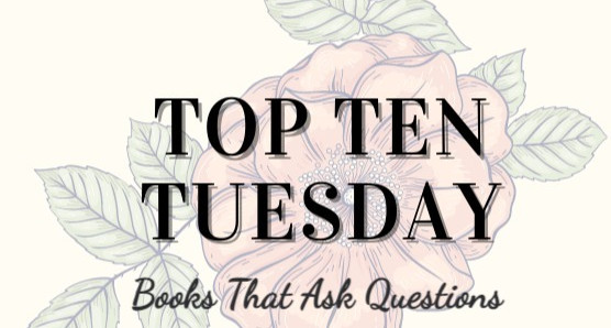 Top Ten Tuesday : 10 Books with Questions for a Title