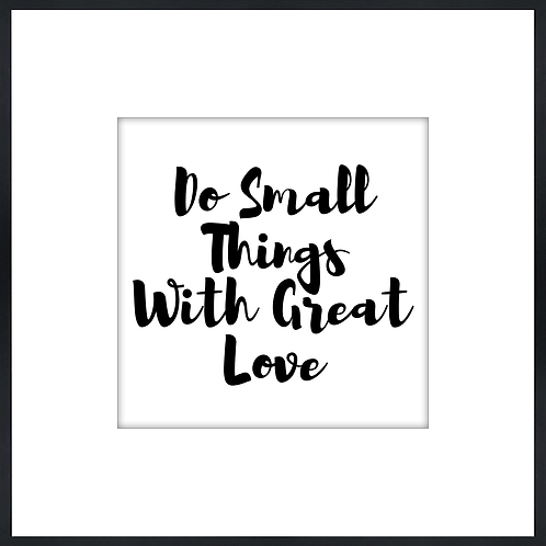 "Do Small Things With Great Love - 9"" x 9"""