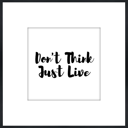 """Don't Think Just Live - 9"""" x 9"""""""
