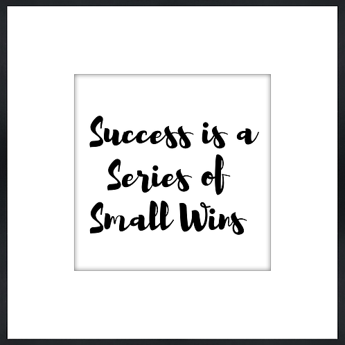 "Success Is A Series Of Small Wins - 9"" x 9"""