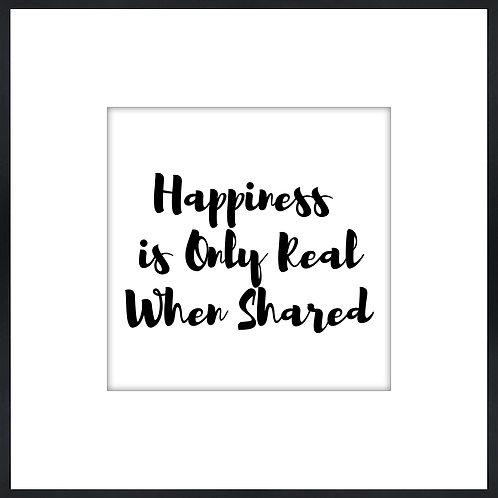 "Happiness Is Only Real When Shared - 9"" x 9"""