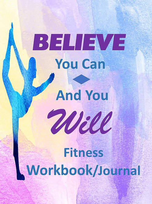 Believe You Can And You Will Fitness Workbook