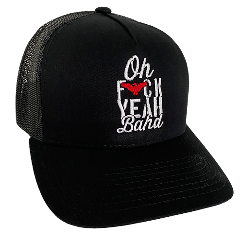 Oh F*ck Yeah Bahd Trucker Hat