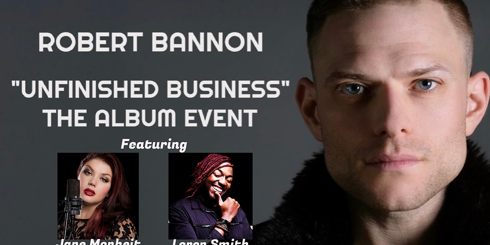 """Robert Bannon """"Unfinished Business: The Virtual Album Release Event"""""""