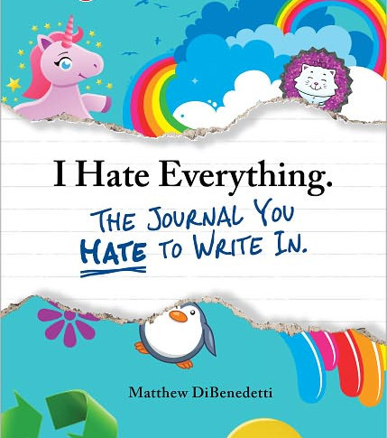 I Hate Everything The Journal You Hate to Write In
