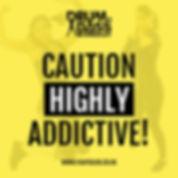Caution Hightly Addictive.jpg