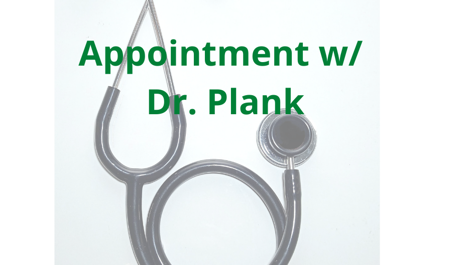 Appointment w/ Dr. Plank