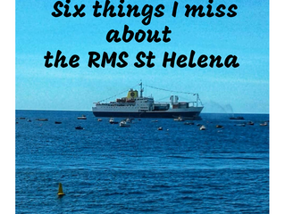 6 months on...6 things I miss about the RMS St Helena