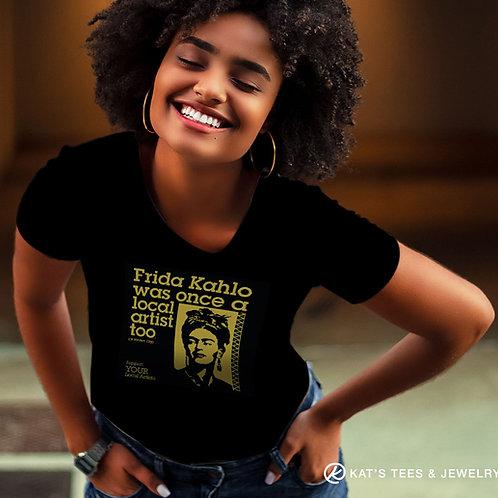 Frida artist shirt - Frida Kahlo support YOUR local artists