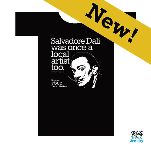 Coolest Tees Ever! Dali artist shirt - support YOUR local artists - NEW!