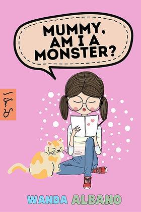 Mummy, Am I a Monster?