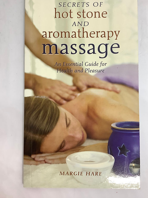 Secrets of Hot Stone and Aromatherapy Massage by Margie Hare