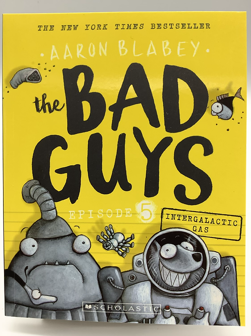 The Bad Guys Episode 5 Intergalactic Gas by Aaron Blabey