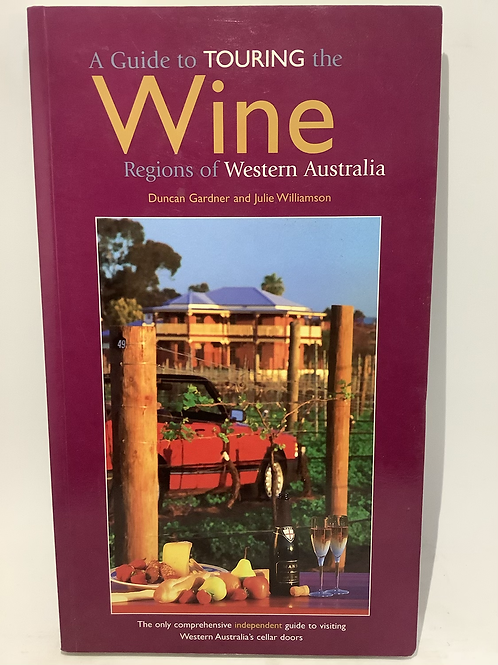 A Guide to Touring the Wine Regions of Western Australia by Duncan Gardner