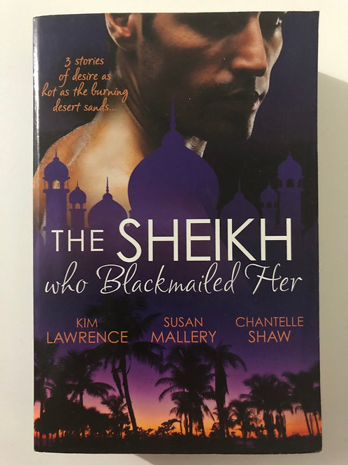 The Sheikh who Blackmailed Her by Kim Lawrence, Susan Mallory & Chantelle Shaw