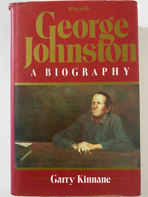George Johnston A Biography by Garry Kinnane
