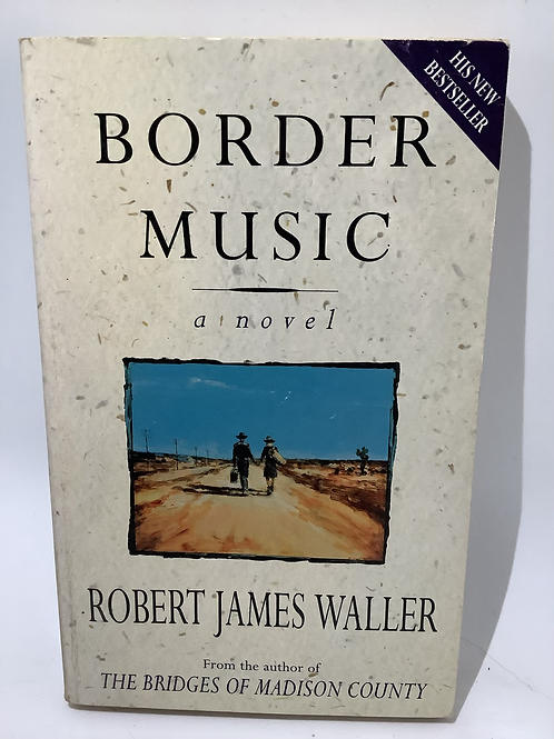 Border Music A Novel by Robert James Waller