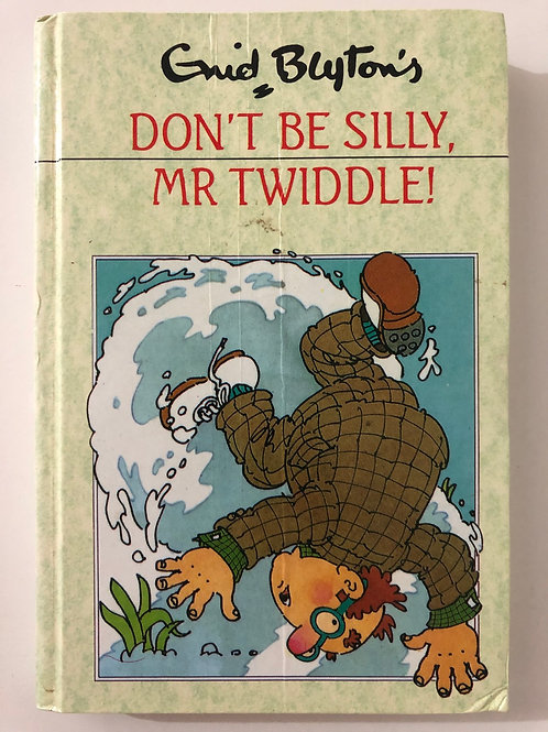 Don't Be Silly, Mr Twiddle! By Enid Blyton