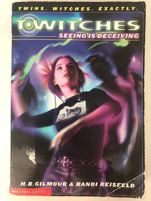 Seeing is Deceiving by H. B. Gilmour & Randi Reisfeld (T.Witches 3)