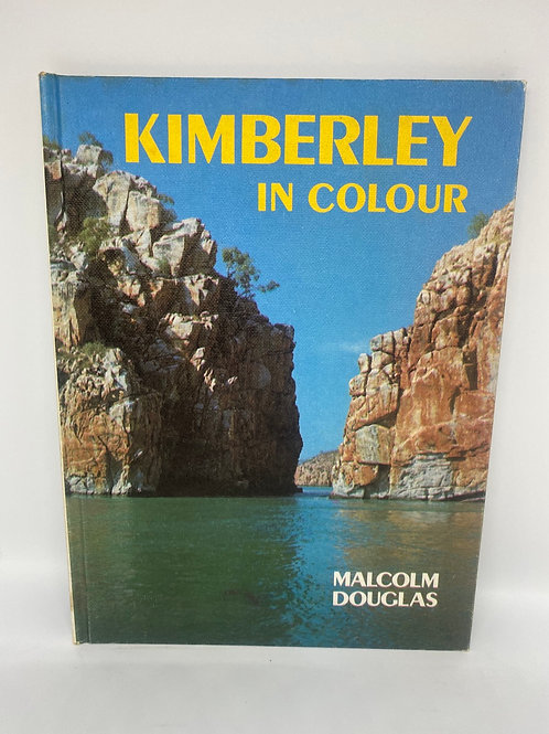 Kimberley in Colour by Malcolm Douglas