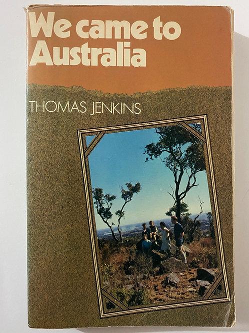 We Came to Australia by Thomas Jenkins