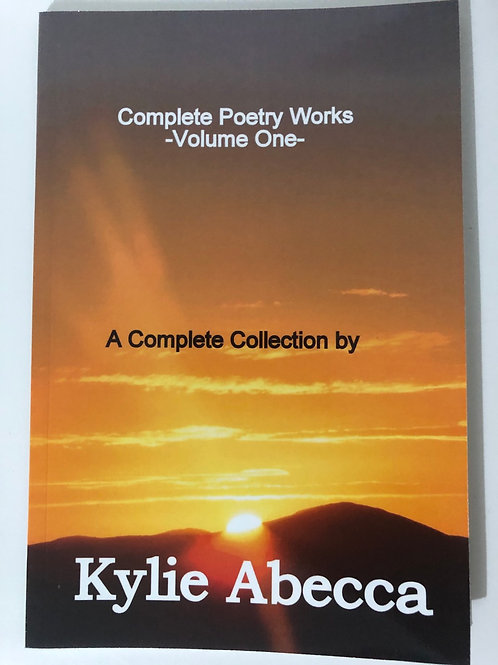 Complete Poetry Works Volume One by Kylie Abecca