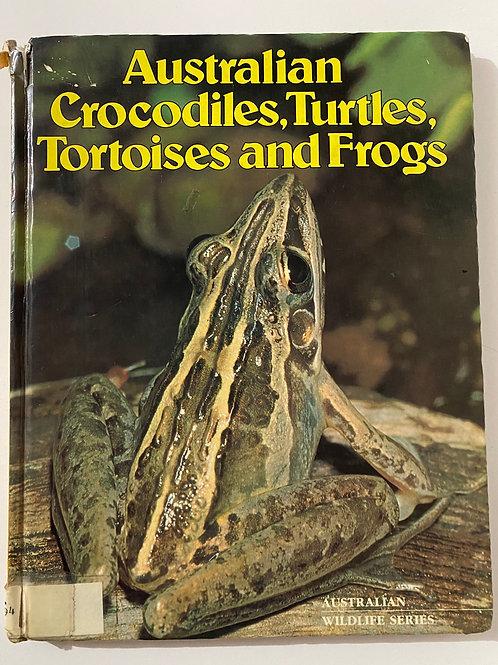 Australian Crocodiles, Turtles, Tortoises and Frogs (Australian Wildlife Series)
