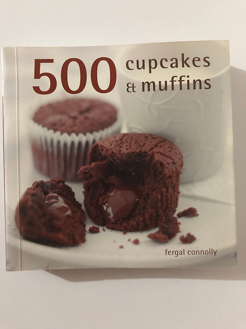 500 Cupcakes & Muffins by Fergal Connolly