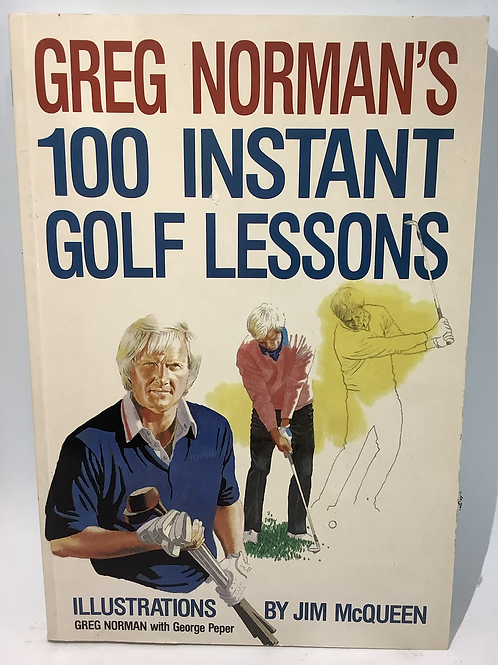 Greg Norman's 100 Instant Golf Lessons by Greg Norman & George Peper