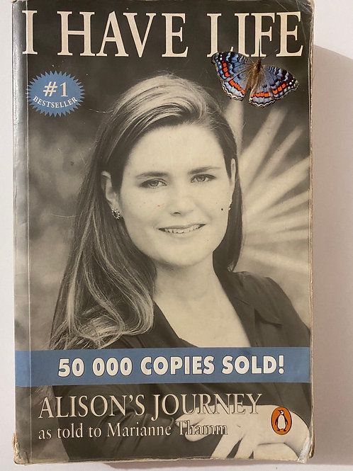 I Have Life (Alison's Journey) by Marianne Thamm