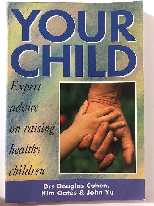 Your Child by Drs Douglas Cohen, Kim Oates & John Yu