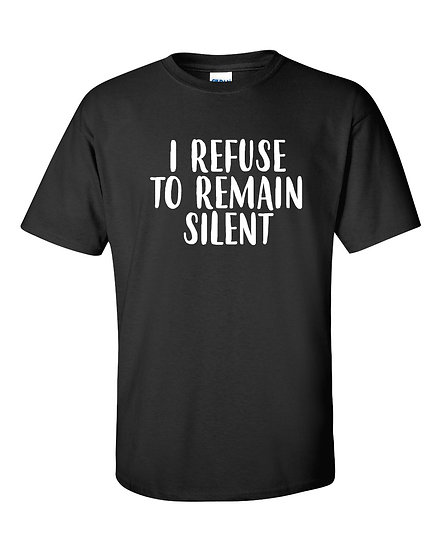 I REFUSE TO REMAIN SILENT