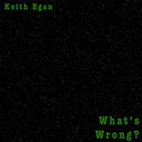 Keith Egan - What's Wrong