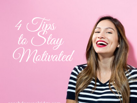 4 Ways to Stay Motivated to Reach Your Goals