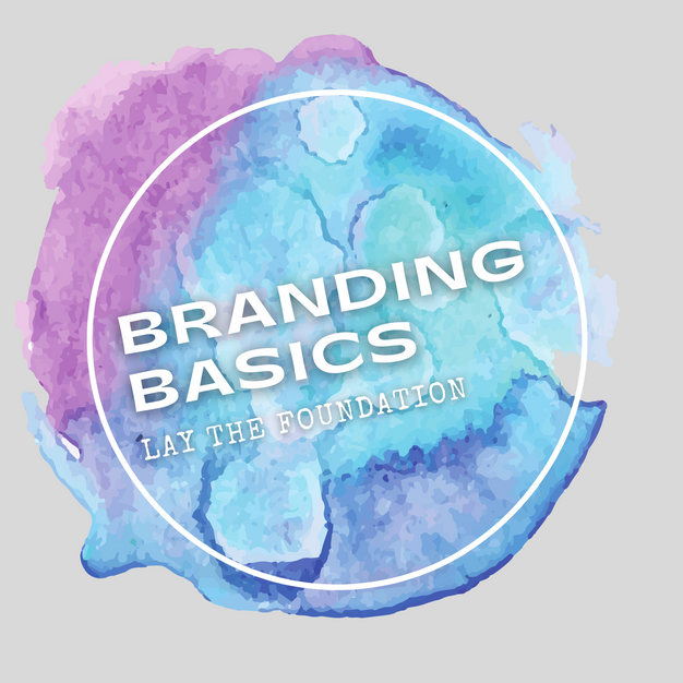 Branding Basics, build your business from the ground up.