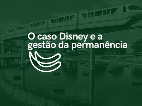 O caso Disney e a gestão da permanência