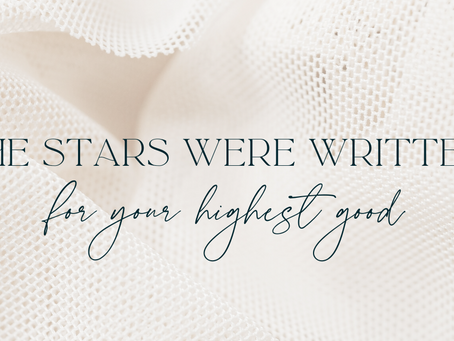 THE STARS WERE WRITTEN FOR YOUR HIGHEST GOOD