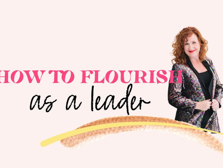 How To Flourish as a Leader
