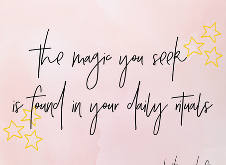 The Magic You Seek is Found In Your Daily Rituals