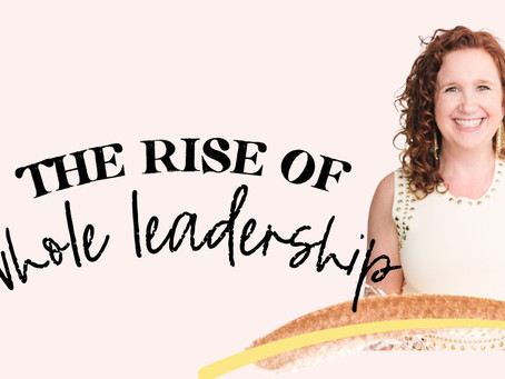The Rise of Whole Leadership