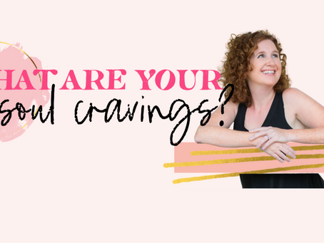 What Are Your Soul Cravings?