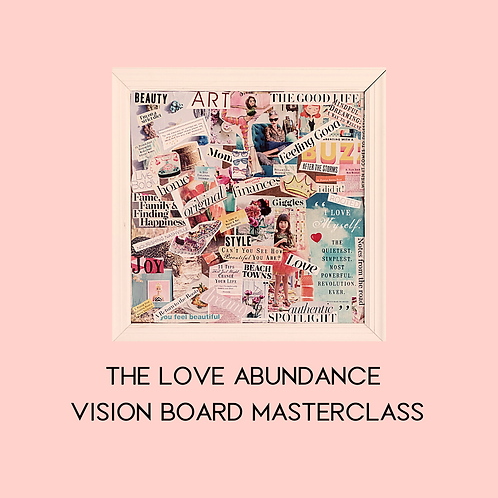 THE LOVE ABUNDANCE VISION BOARD MASTERCLASS