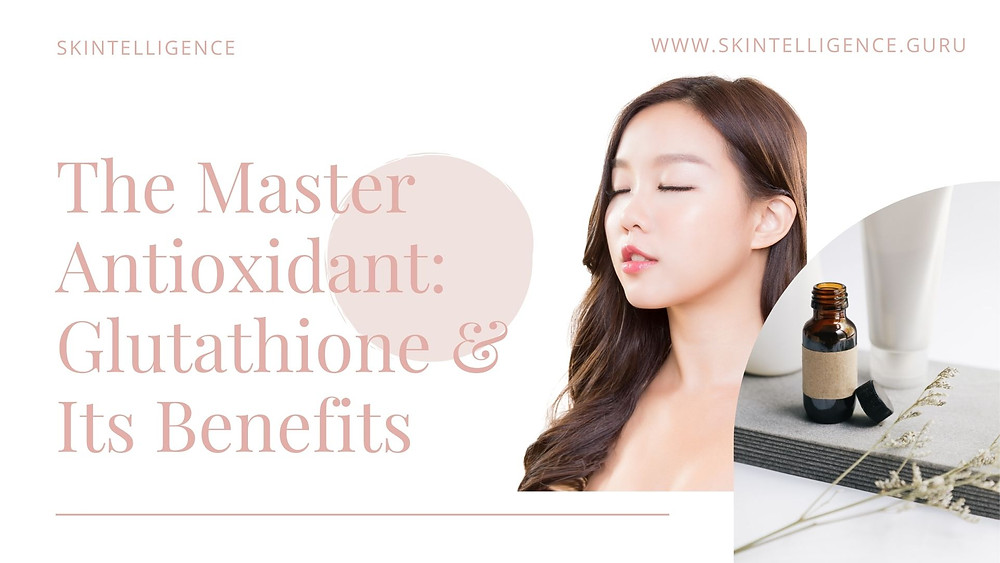 The Master Antioxidant: Glutathione & It's Benefits | Skintelligence