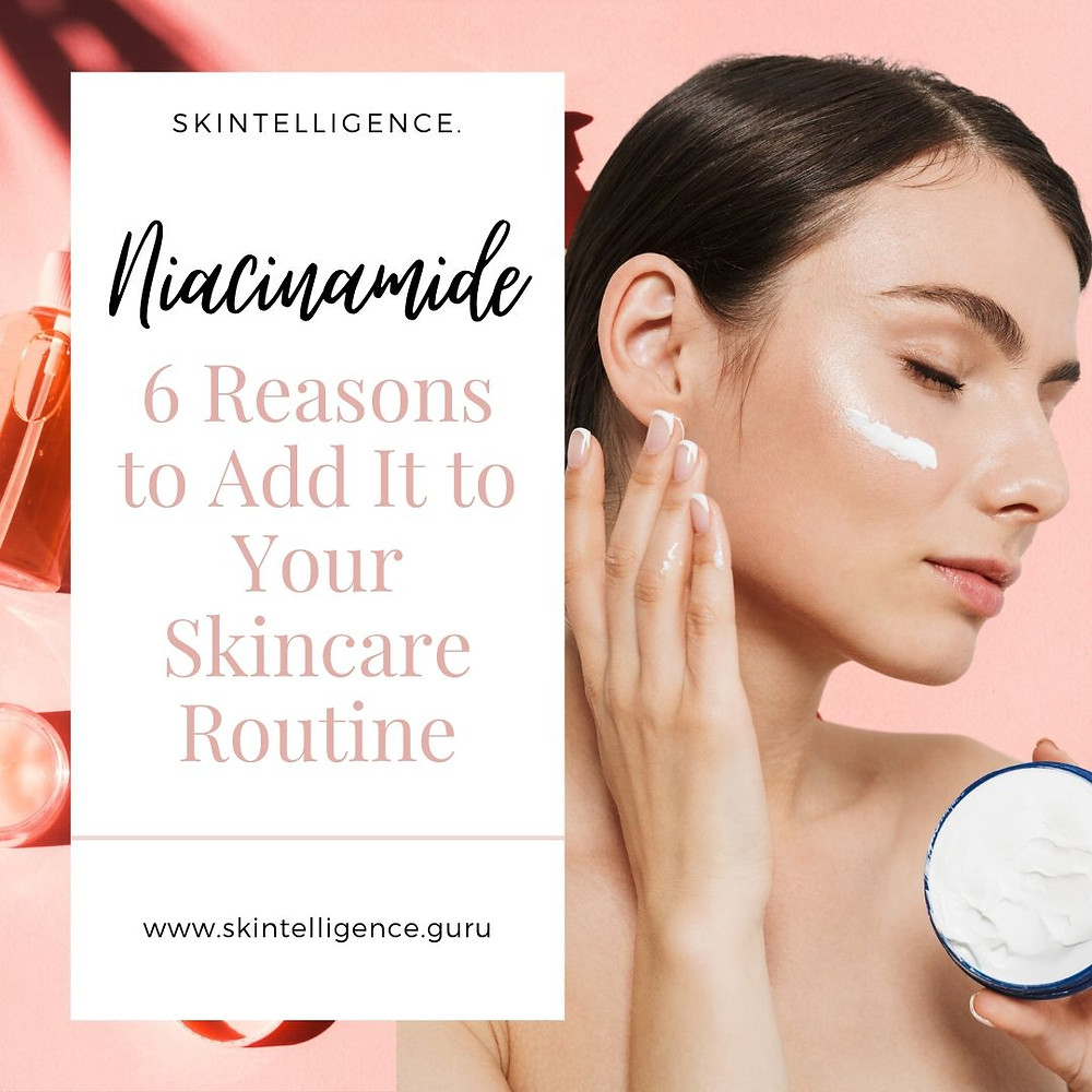 Niacinamide: 6 Reasons to Add it to Your Skincare Routine | Skincare blog | Skintelligence