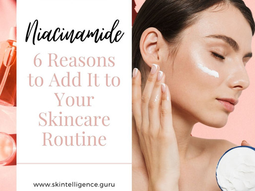 Niacinamide: 6 Reasons to Add It to Your Skincare Routine