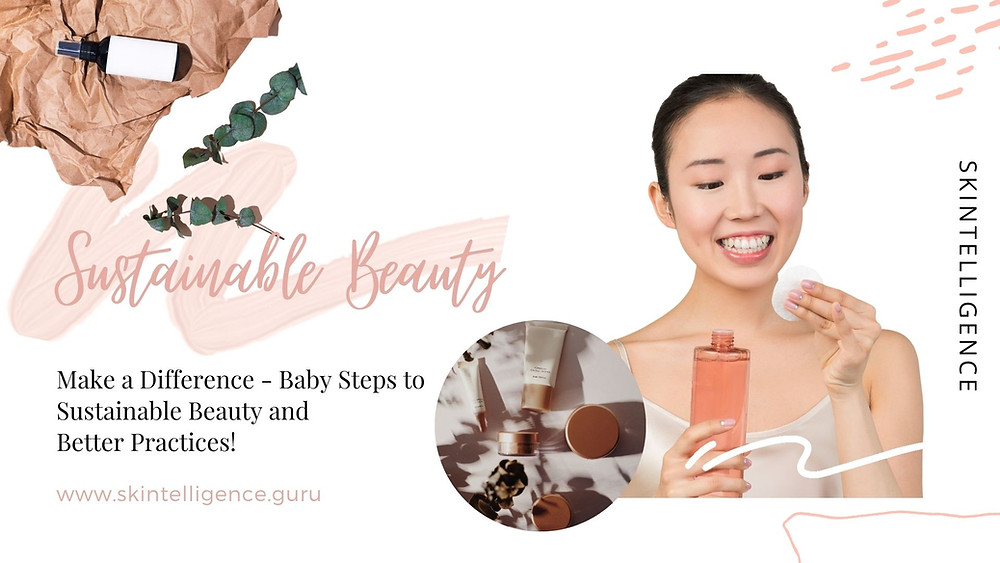Steps to Sustainable Beauty and Better Practices   Eco-friendly skincare brands and products   Skintelligence